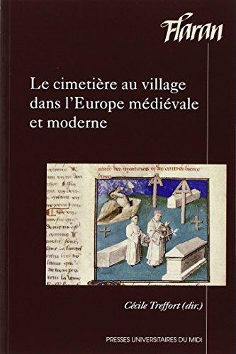 Le cimetiere au village dans l'Europe medievale et moderne Actes: Treffort Cecile