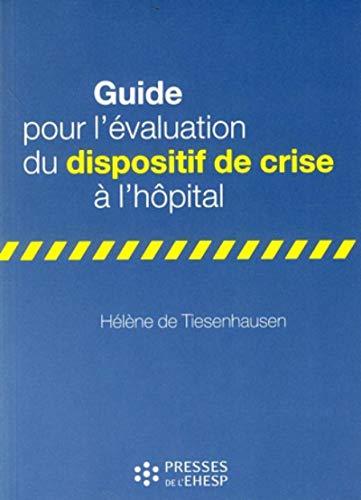 Guide pour l'evaluation du dispositif de crise a l'hopital: Tiesenhausen Helene de