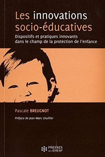 Les innovations socio-éducatives : Dispositifs et pratiques innovants dans le champ de la ...