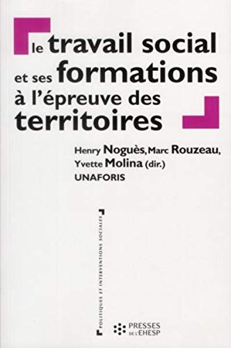 le travail social et ses formations a l epreuve des territoires: Henry Noguès, Marc Rouzeau, Yvette...