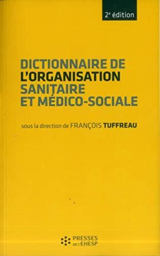Dictionnaire de l'organisation sanitaire et medico-sociale: Tuffreau, Francois. (sous la ...