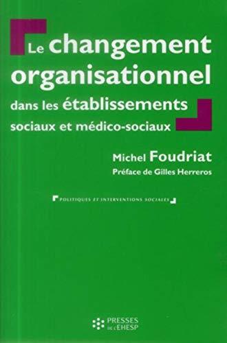 Changement organisationnel dans les etablissements sociaux et medico sociaux 2eme edition: Foudriat...