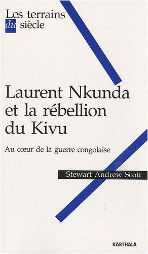 9782811100872: Laurent Nkunda et la rébellion du kivu : Au coeur de la guerre congolaise