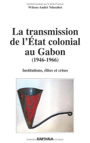 9782811102920: La transmission de l'Etat colonial au Gabon (1946-1966) (French Edition)
