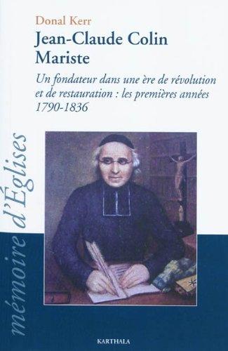 9782811103866: Jean-Claude Colin Mariste. Un fondateur dans une �re de r�volution et de restauration : les premi�res ann�es 1790-1836
