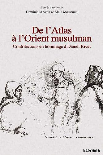 De l'Atlas à l'Orient musulman, Contributions en: Dominique Avon; Alain