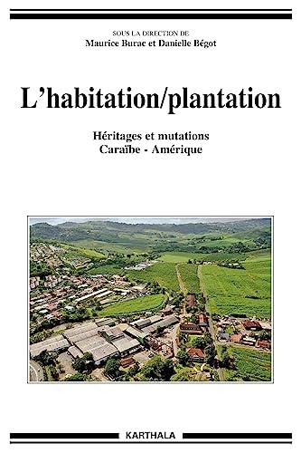 9782811104597: L'habitation/plantation, h�ritages et mutations, Cara�be-Am�rique