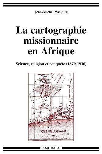 9782811104832: La cartographie missionnaire en Afrique, science, religion et conquête (1870-1930)