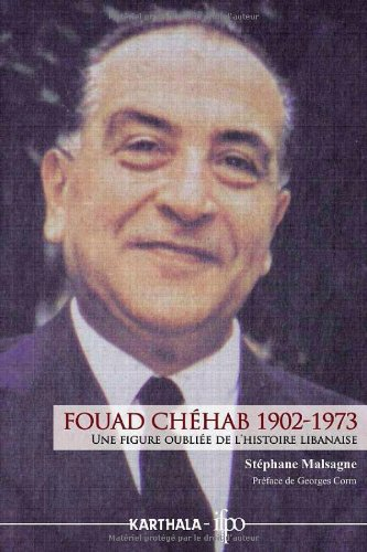 Fouad Chéhab (1902-1973). Une figure oubliée de: Stéphane MALSAGNE