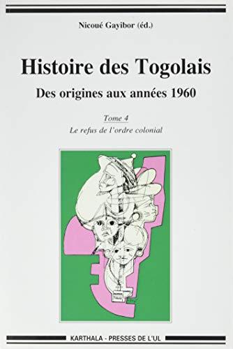 Histoire des Togolais. Des origines aux années 1960 ------- Intégrale : 4 Volumes/4 : - 1, De l'histoire des origines à l'histoire des peuplements - 2, Du XVIe siècle à l'occupation coloniale - 3, Le Togo sous administration coloniale - 4, Le refus de l'o - GAYIBOR ( Nicoué )