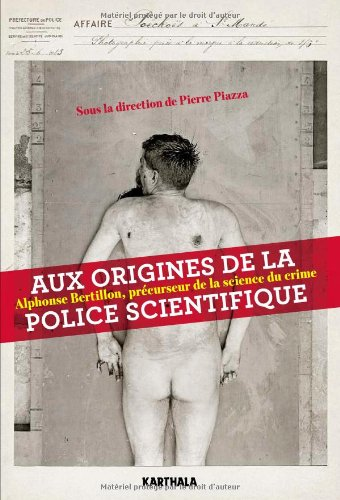 AUX ORIGINES DE LA POLICE SCIENTIFIQUE.: PIAZZA PIERRE