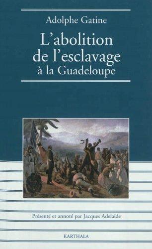 9782811106409: L'abolition de l'esclavage à la Guadeloupe d'Adolphe GATINE