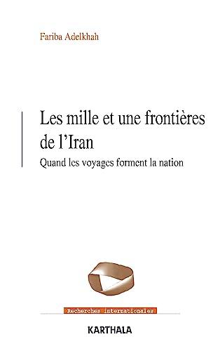 9782811106645: les mille et une frontieres de l'iran. quand les voyages forment la nation
