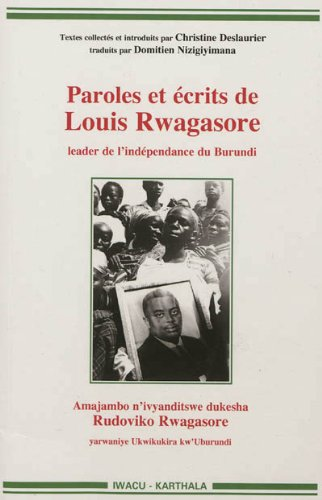 PAROLES ET ECRITS DE LOUIS RWAGASORE LE: DESLAURIER NIZIGIYIM