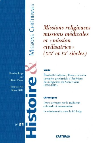 HISTOIRE ET MISSIONS CHRETIENNES N-021. MISSIONS RELIGIEUSES, MISSIONS MEDICALES ETMISSION ...