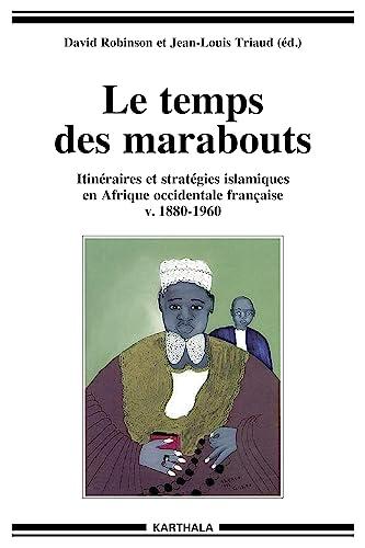 9782811107352: Le temps des marabouts. Itinéraires et stratégies islamiques en Afrique Occidentale Française v.1880-1960