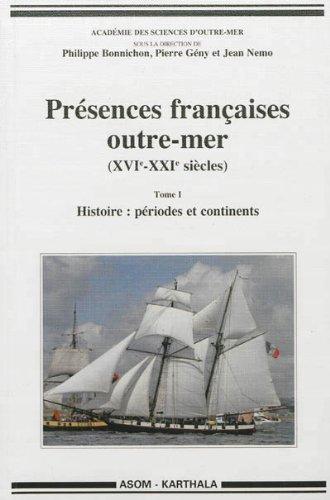 9782811107376: Présences françaises outre-mer (XVIe-XXIe siècles). Tome I Histoire : périodes et continents