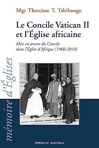 Le Concile Vatican II et l'Eglise africaine.: Monseigneur TSHIBANGU Tharcisse