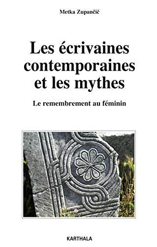 9782811108304: Les écrivaines contemporaines et les mythes : Le remembrement au féminin