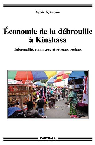 9782811109509: Économie de la Debrouille a Kinshasa. Informalite, Commerce et Reseaux Sociaux