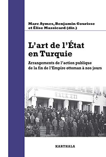 9782811110253: L'art de l'Etat en Turquie. Arrangements de l'action publique de la fin de l'Empire ottoman à nos jours
