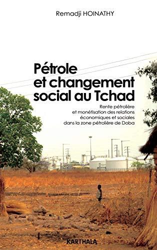 9782811110277: Pétrole et changement social au Tchad : Rente pétrolière et monétisation des relations économiques et sociales dans la zone pétrolière de Doba