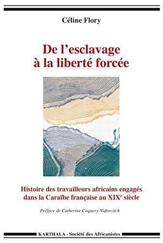 9782811113391: De l esclavage à la liberté forcée. Histoire des travailleurs africains engagés dans la Caraïbe française au XIXe siècle