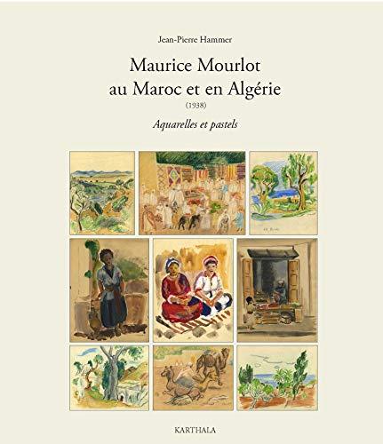 MAURICE MOURLOT AU MAROC ET EN ALGERIE: HAMMER JEAN PIERRE