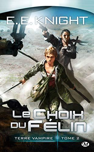 Terre Vampire, T2: Le Choix du Félin (Terre Vampire (2)) (9782811201210) by E. E. Knight