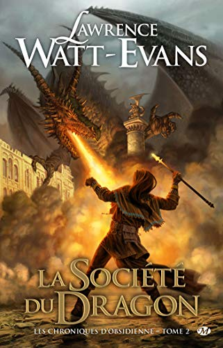 Les Chroniques d'obsidienne, T2: La Société du Dragon (Les Chroniques d'obsidienne (2)) (French Edition) (9782811201517) by Watt-Evans, Lawrence