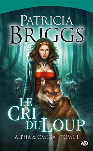 Alpha & Omega, T1: Le Cri du loup (Alpha & Omega (1)) (French Edition) (9782811203924) by Briggs, Patricia
