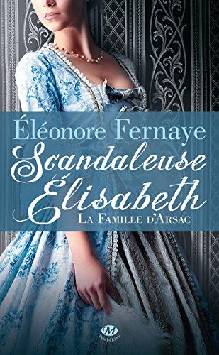 9782811210717: La famille d'Arsac, Tome 1 : Scandaleuse Elisabeth