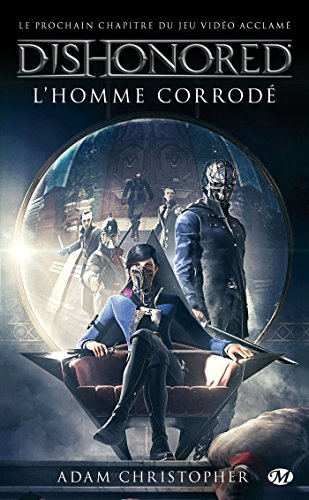 DISHONORED T.01 : L'HOMME CORRODÉ: CHRISTOPHER ADAM