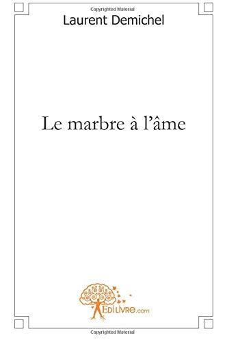 Le marbre à l'âme - Demichel, Laurent