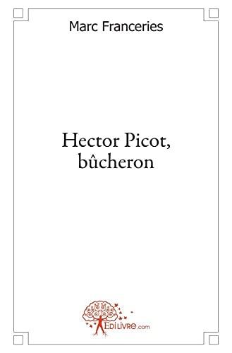 Hector Picot, bûcheron: Marc Franceries