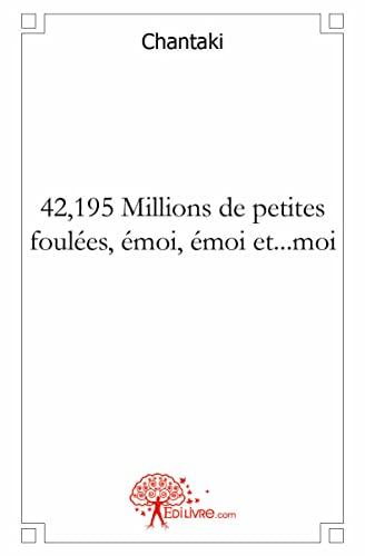 9782812184987: 42,195 Millions de Petites Foulees, Emoi, Emoi et...Moi (French Edition)