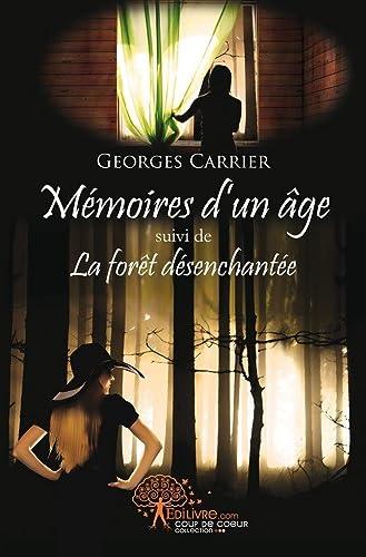 Mémoires d'un âge suivi de La forêt: Georges Carrier