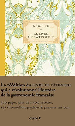 LE LIVRE DE PATISSERIE. Ouvrage contenant 10: Jules Gouffe, (1807-1877)
