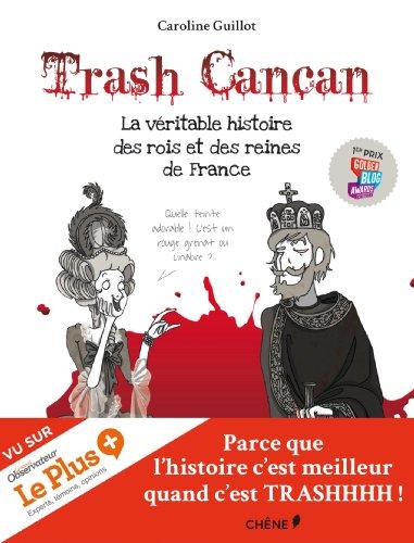 9782812307102: Trash Cancan. La véritable histoire des rois et des reines de France