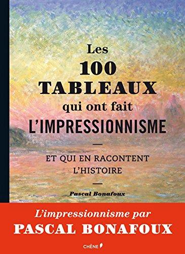 9782812310652: Les 100 tableaux qui ont fait l'impressionnisme