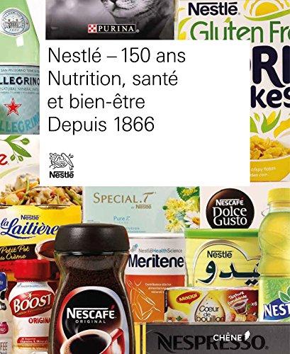 NESTLÉ 150 ANS : NUTRITION, SANTÉ ET BIEN-ÊTRE DEPUIS 1866: COLLECTIF