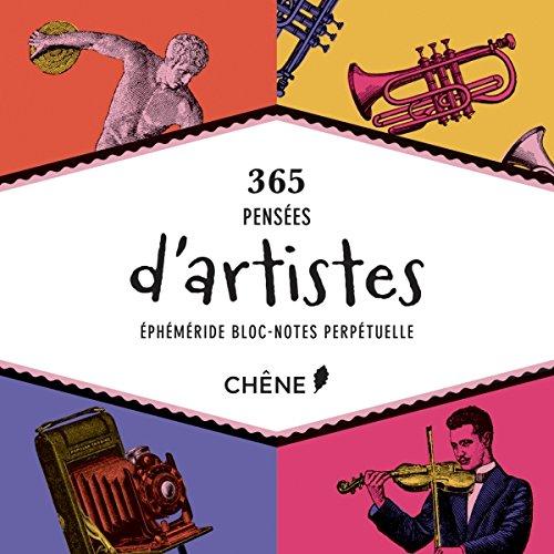 BLOC-NOTES PERPÉTUEL : 365 PENSÉES D'ARTISTES: COLLECTIF