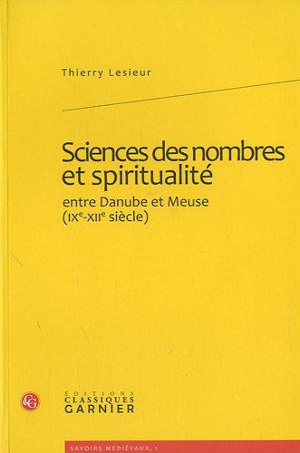 sciences des nombres et spiritualité entre Danube et Meuse (IX-XII siècle): Thierry ...