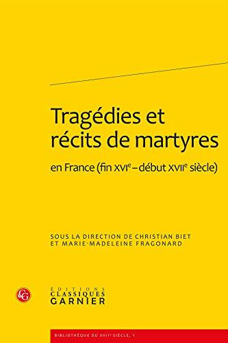 tragédies et récits de martyres en France (fin XVIe- début XVIIe siècle...