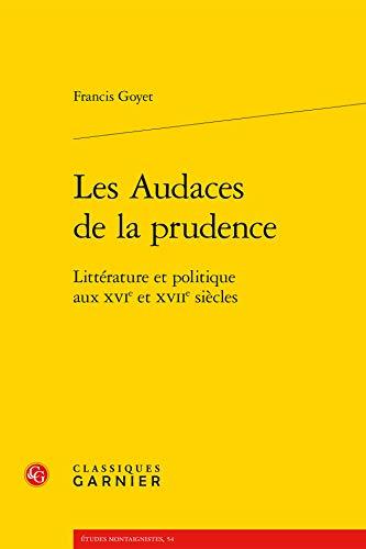 """""""les audaces de la prudence ; littérature et politique aux XVI et XVII siècles&..."""