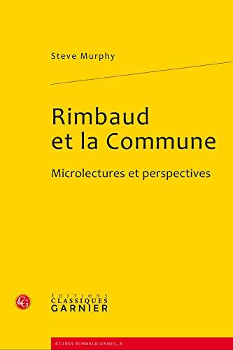 """""""Rimbaud et la commune, 1871-1872 ; microlectures et perspectives"""": Steve Murphy"""