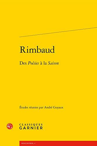 Rimbaud, des Poésies à la Saison: Andr� Guyaux