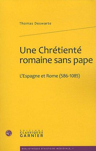 9782812401060: Une chretiente romaine sans pape l'Espagne et rome, 586-1085 (Bibliothèque d'Histoire médiévale)