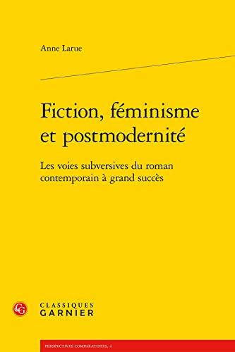 """""""fiction, féminisme et postmodernité ; les voies subversives du roman ..."""