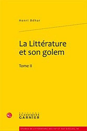 La littérature et son golem : Tome 2: Henri Béhar